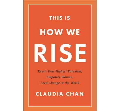 This Is How We Rise : Reach Your Highest Potential, Empower Women, Lead Change in the World - image 1 of 1
