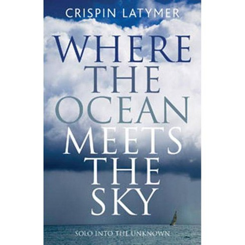 Where the Ocean Meets the Sky - by  Crispin Latymer (Paperback) - image 1 of 1