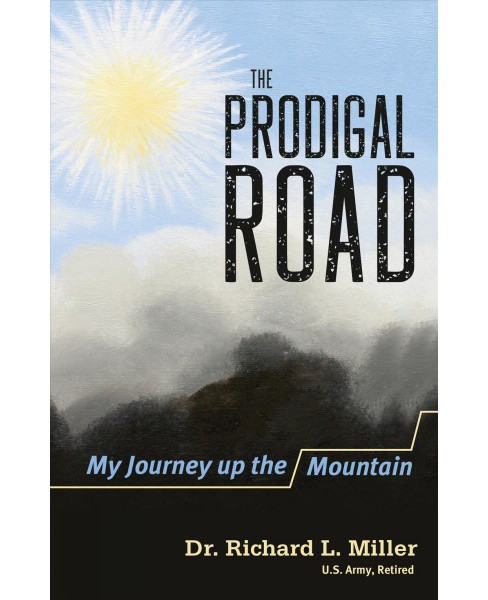 Prodigal Road : My Journey up the Mountain (Paperback) (Richard L. Miller) - image 1 of 1
