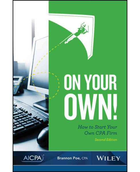 On Your Own! : How to Start Your Own CPA Firm (Paperback) (Brannon Poe) - image 1 of 1