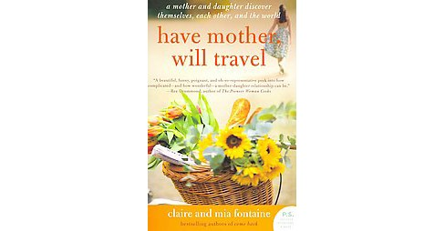 Have Mother, Will Travel : A Mother and Daughter Discover Themselves, Each Other, and the World - image 1 of 1