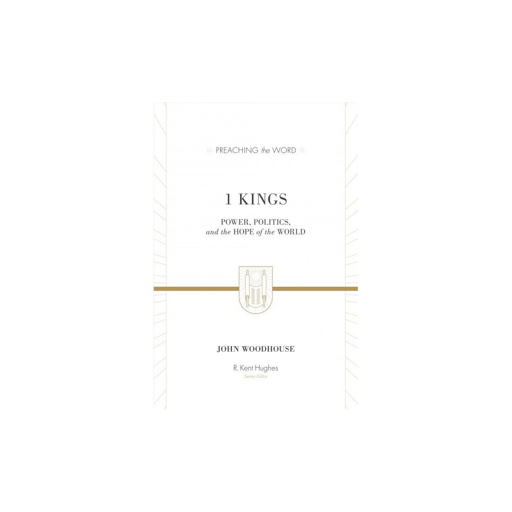 1 Kings : Power, Politics, and the Hope of the World - by John Woodhouse (Hardcover)