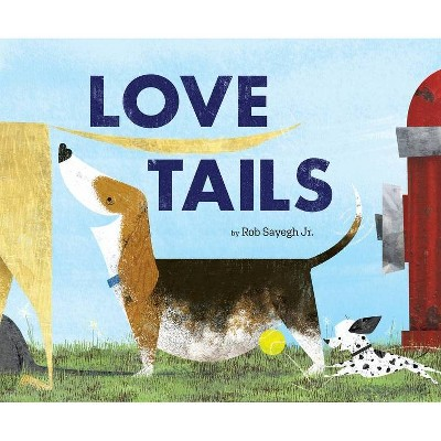 Love Tails - by  Rob Sayegh Jr (Hardcover)