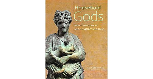 Household Gods : Private Devotion in Ancient Greece and Rome (Hardcover) (Alexandra Sofroniew) - image 1 of 1