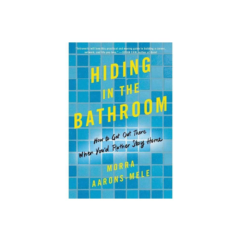 Hiding In The Bathroom By Morra Aarons Mele Paperback
