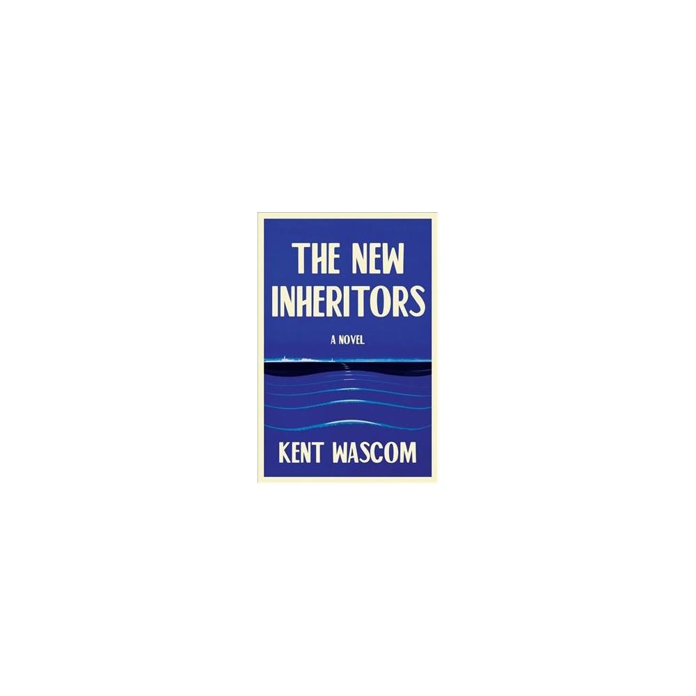 New Inheritors - by Kent Wascom (Hardcover)