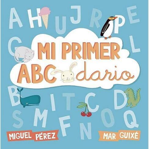 Mi Primer Abecedario (Abececuentos) / My First ABCs - by  Miguel Perez & Mar Guixe (Hardcover) - image 1 of 1