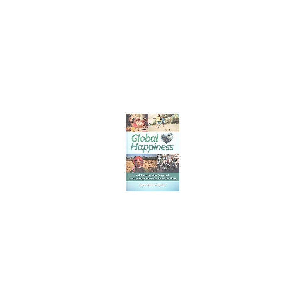 Global Happiness : A Guide to the Most Contented (and Discontented) Places around the Globe (Hardcover)