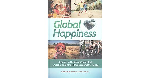 Global Happiness : A Guide to the Most Contented (and Discontented) Places around the Globe (Hardcover) - image 1 of 1