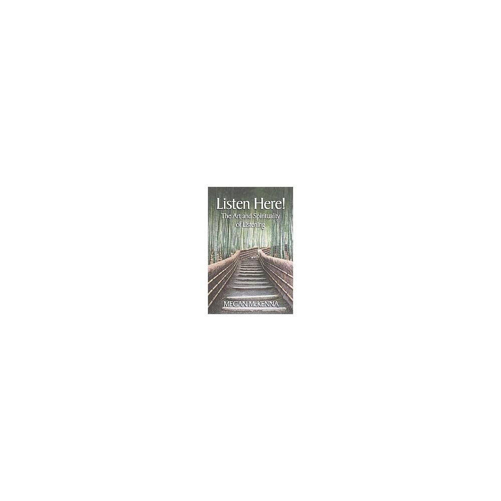 Listen Here! : The Art and Spirituality of Listening (Paperback) (Megan McKenna)