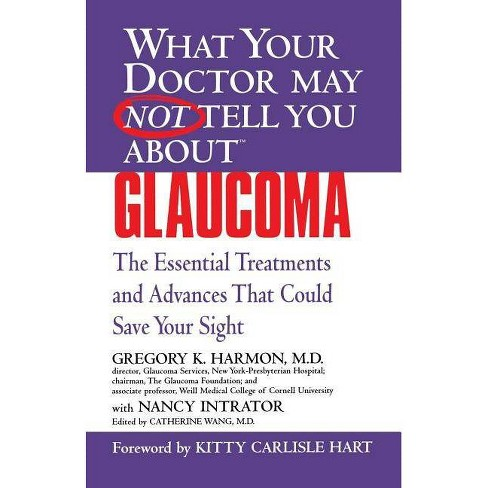 Glaucoma - (What Your Doctor May Not Tell You About...(Paperback)) by  Gregory K Harmon (Paperback) - image 1 of 1