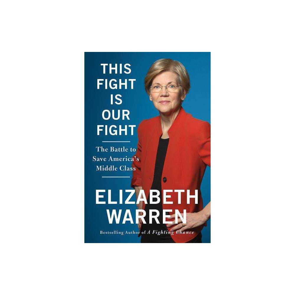 This Fight Is Our Fight The Battle To Save America S Middle Class By Elizabeth Warren Hardcover
