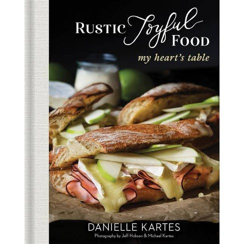 Rustic Joyful Food: My Heart's Table - 2 Edition by  Danielle Kartes (Hardcover) - image 1 of 1