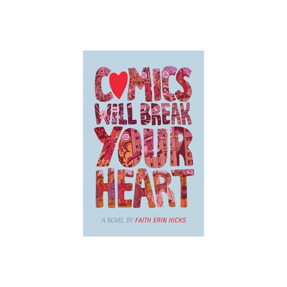 Comics Will Break Your Heart By Faith Erin Hicks Paperback