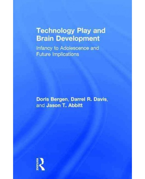 Technology Play and Brain Development : Infancy to Adolescence and Future Implications (Hardcover) - image 1 of 1