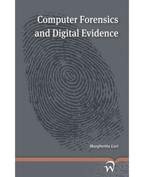 Computer Forensics and Digital Evidence (Paperback) (Margherita Lori) - image 1 of 1