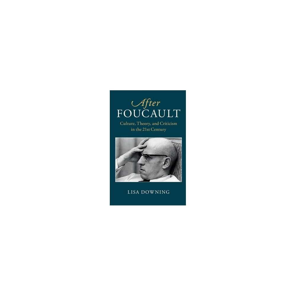 After Foucault : Culture, Theory, and Criticism in the Twenty-First Century - (Paperback)