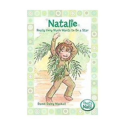 Natalie Really Very Much Wants to Be a Star - (That's Nat!) by  Dandi Daley Mackall (Paperback) - image 1 of 1