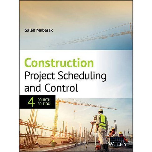 Construction Project Scheduling and Control - 4 Edition by  Saleh A Mubarak (Hardcover) - image 1 of 1