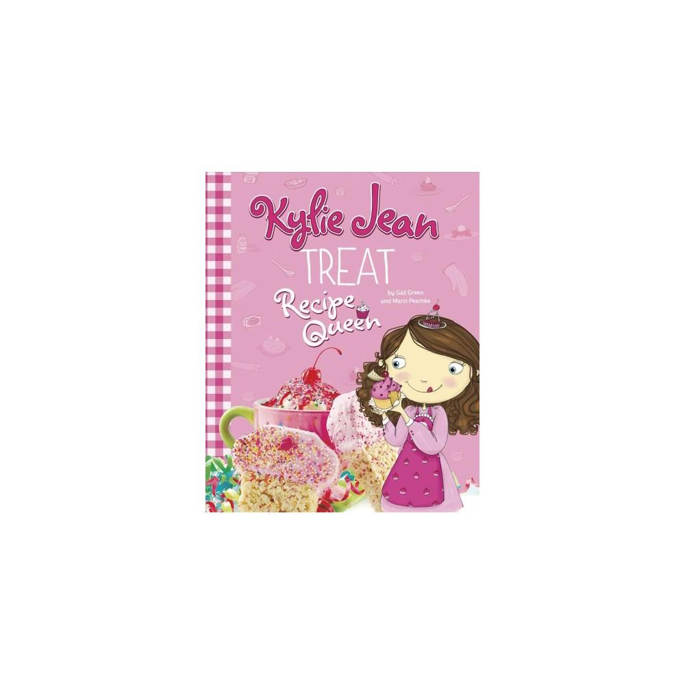 Treat Recipe Queen - (Kylie Jean Recipe Queen) by Gail Green & Marci Peschke (Paperback)