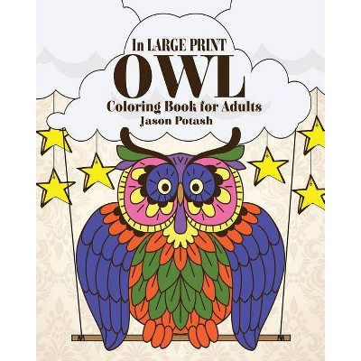 Owl Coloring Book For Adults ( In Large Print ) - By Jason Potash  (paperback) : Target