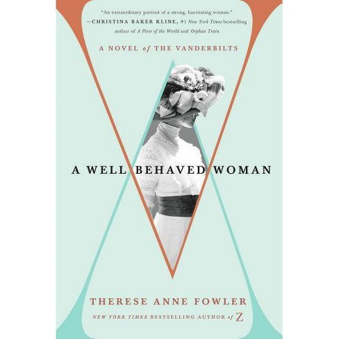 A Well-Behaved Woman - by  Therese Anne Fowler (Hardcover) - image 1 of 1