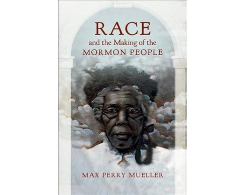 Race and the Making of the Mormon People -  by Max Perry Mueller (Paperback) - image 1 of 1