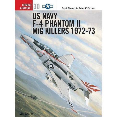 US Navy F-4 Phantom II MiG Killers - (Combat Aircraft) by  Brad Elward & Peter E Davies (Paperback) - image 1 of 1