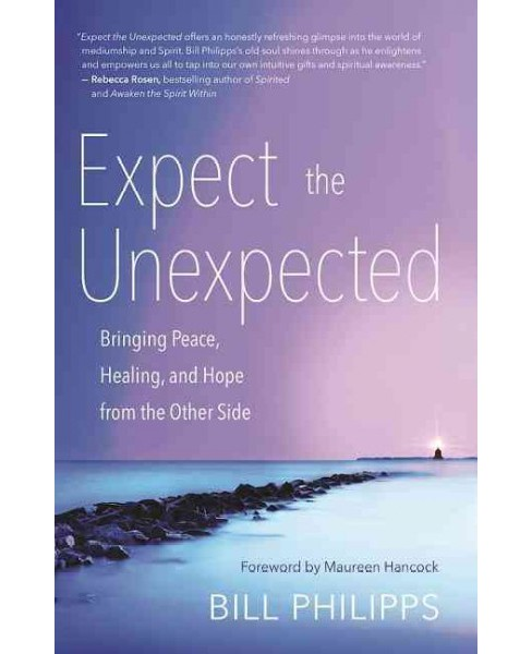Expect the Unexpected : Bringing Peace, Healing, and Hope from the Other Side (Reprint) (Paperback) - image 1 of 1