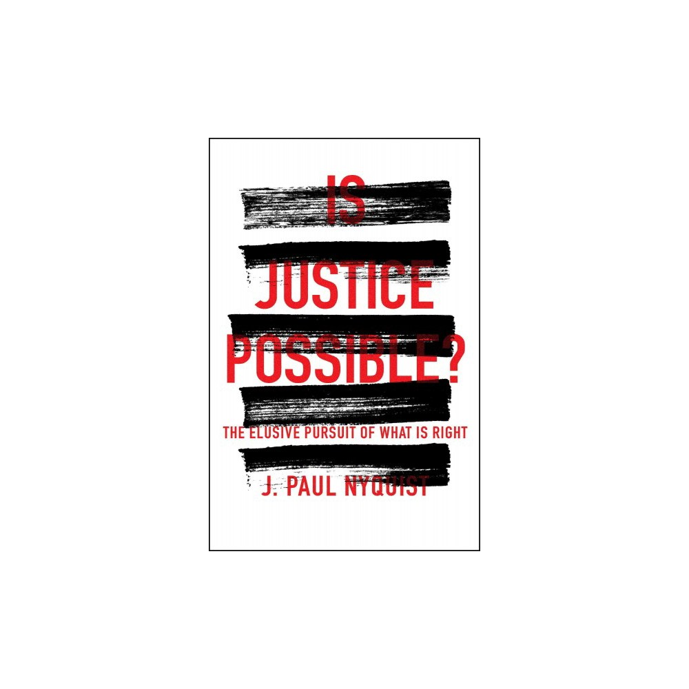Is Justice Possible? : The Elusive Pursuit of What Is Right (Paperback) (J. Paul Nyquist)