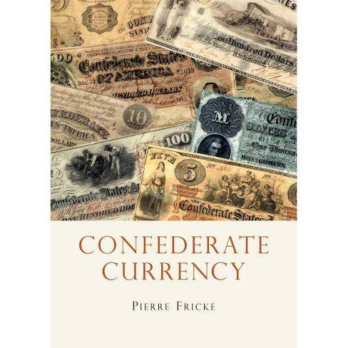 Confederate Currency - (Shire Library USA) by  Pierre Fricke (Paperback) - image 1 of 1