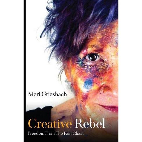 Creative Rebel - by  Meri Griesbach (Paperback) - image 1 of 1