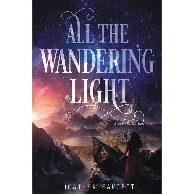 All the Wandering Light - (Even the Darkest Stars, 2) by  Heather Fawcett (Paperback)