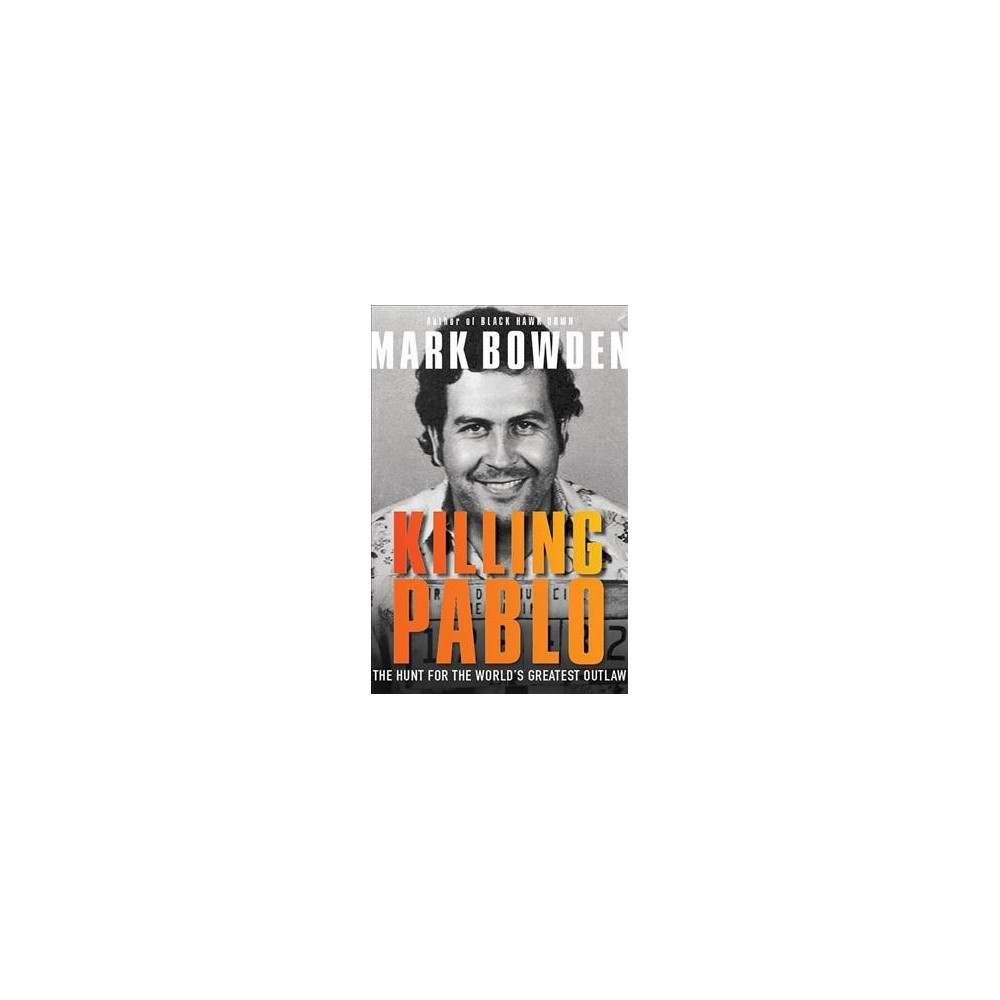 Killing Pablo : The Hunt for the World's Greatest Outlaw (Reprint) (Paperback) (Mark Bowden)