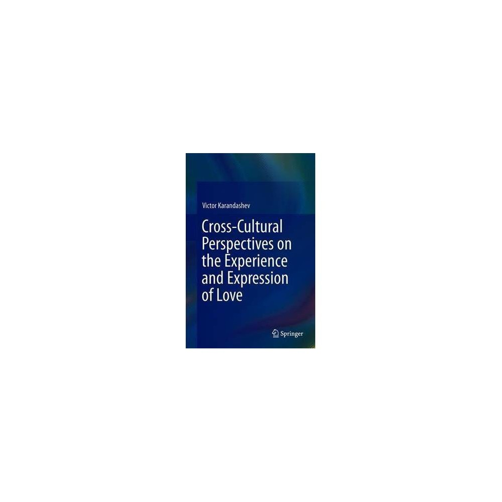 Cross-cultural Perspectives on the Experience and Expression of Love - by Victor Karandashev (Hardcover)