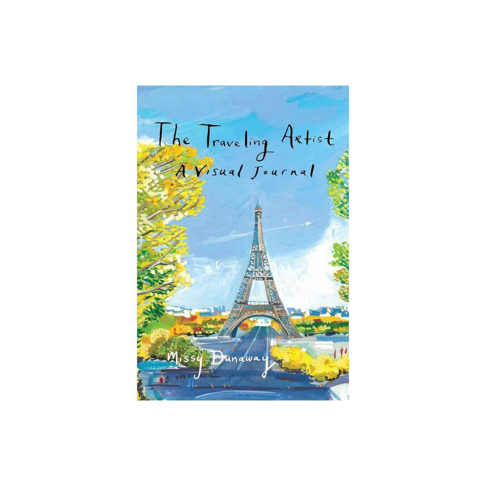 The Traveling Artist By Missy Dunaway Hardcover