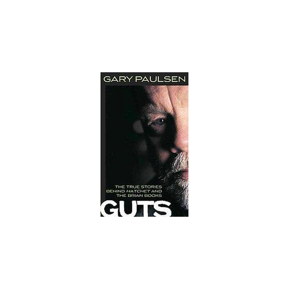 Guts : The True Stories Behind Hatchet and the Brian Books (Paperback) (Gary Paulsen)