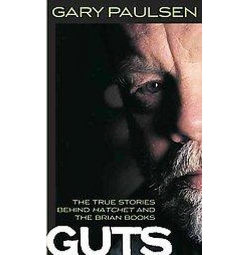 Guts : The True Stories Behind Hatchet and the Brian Books (Paperback) (Gary Paulsen) - image 1 of 1