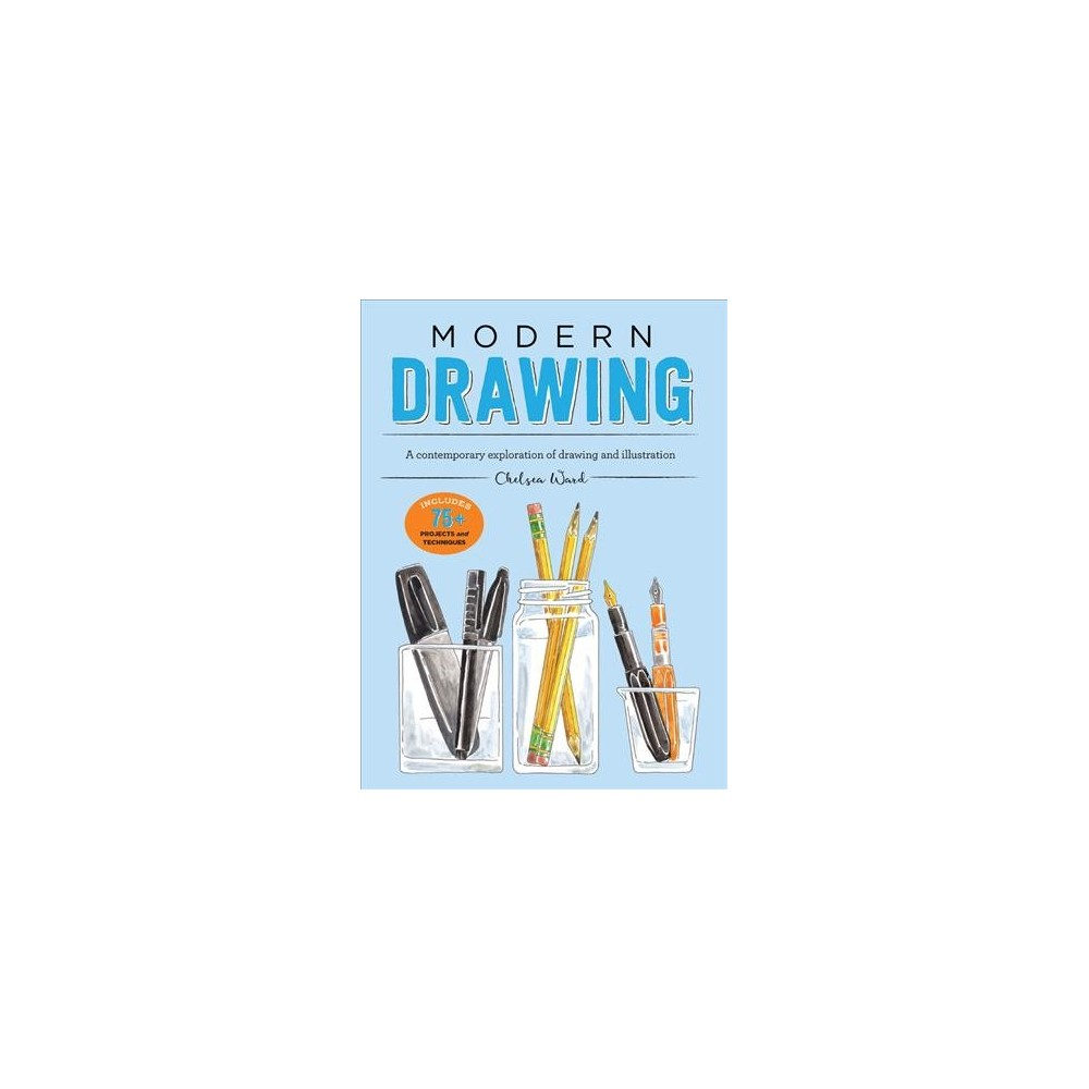 Modern Drawing : A Contemporary Exploration of Drawing and Illustration - by Chelsea Ward (Paperback)