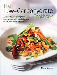 Low-Carbohydrate Cookbook : An Expert Guide to Long-Term, Low-Carb Eating for Weight Loss and Health,
