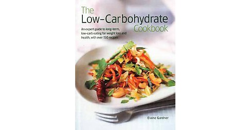 Low-Carbohydrate Cookbook : An Expert Guide to Long-Term, Low-Carb Eating for Weight Loss and Health, - image 1 of 1