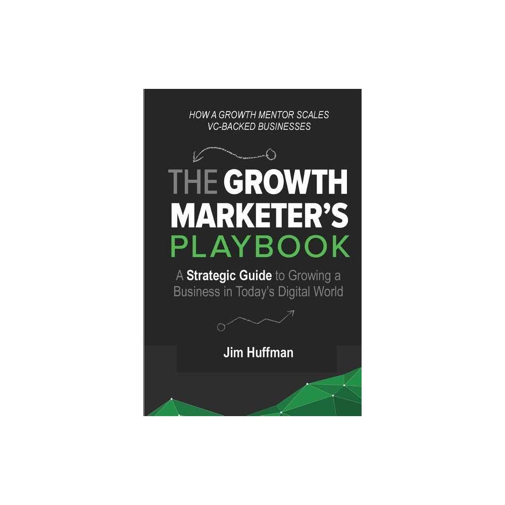 The Growth Marketer S Playbook By Jim Huffman Paperback