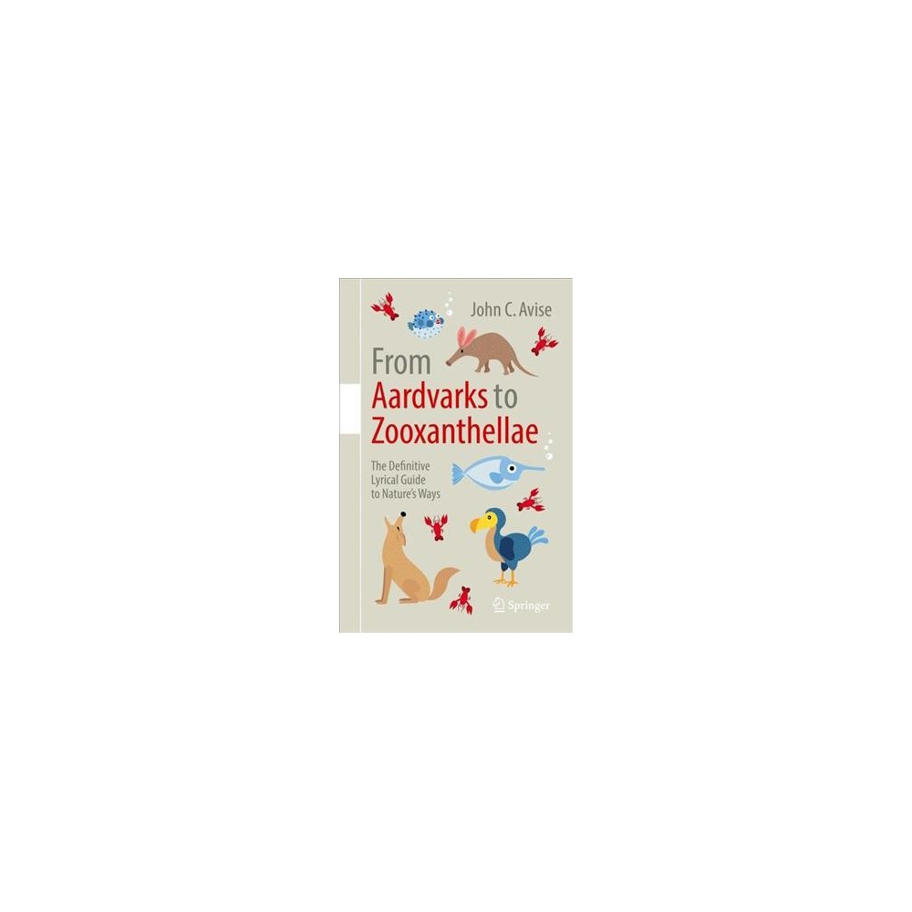 From Aardvarks to Zooxanthellae : The Definitive Lyrical Guide to Nature's Ways (Paperback) (John