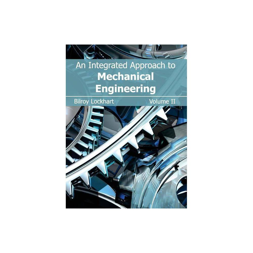 Integrated Approach to Mechanical Engineering: Volume II - (Hardcover)