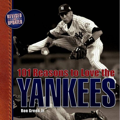 101 Reasons to Love the Yankees (Revised) - by  Ron Green Jr (Hardcover) - image 1 of 1