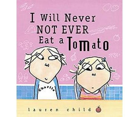 I Will Never Not Ever Eat a Tomato (Reprint) (Paperback) (Lauren Child) - image 1 of 1