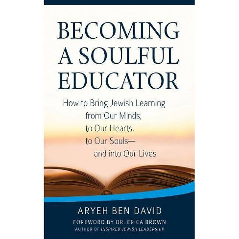 Becoming a Soulful Educator - by  Rabbi Aryeh Ben David (Paperback) - image 1 of 1