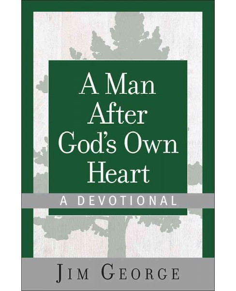 Man After God's Own Heart : A Devotional (Hardcover) (Jim George) - image 1 of 1