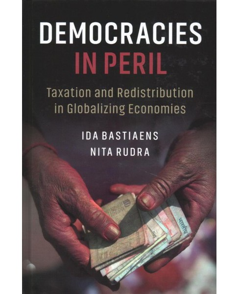 Democracies in Peril : Taxation and Redistribution in Globalizing Economies -  (Hardcover) - image 1 of 1