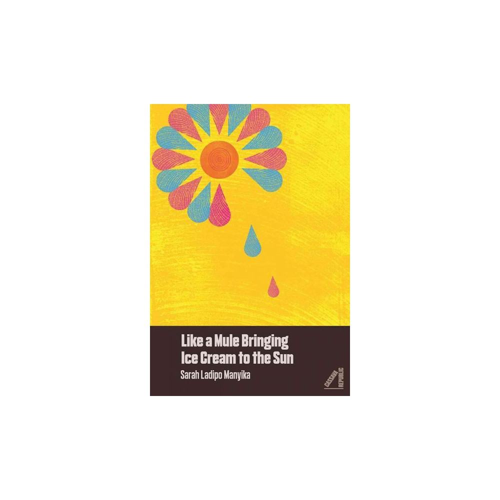 Like a Mule Bringing Ice Cream to the Sun (Paperback) (Sarah Ladipo Manyika)